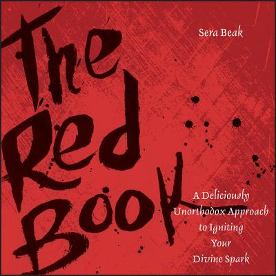 The Red Book: A Deliciously Unorthodox Approach to Igniting Your Divine Spark - Beak, Sera J