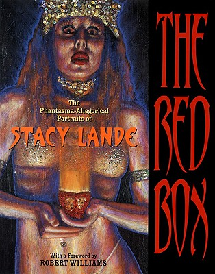 The Red Box: The Phantasma-Allegorical Portraits of Stacy Lande - Lande, Stacy, and Williams, Robert (Foreword by)