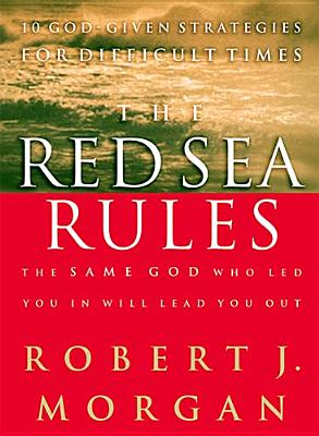 The Red Sea Rules: The Same God Who Led You in Will Lead You Out - Morgan, Robert J, and Hanegraaff, Hank