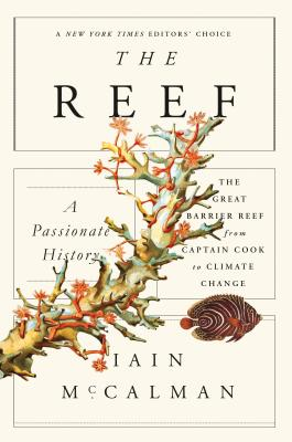 The Reef: A Passionate History: The Great Barrier Reef from Captain Cook to Climate Change - McCalman, Iain