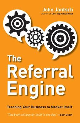 The Referral Engine: Teaching Your Business to Market Itself - Jantsch, John