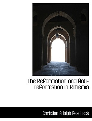 The Reformation and Anti-Reformation in Bohemia - Pescheck, Christian Adolph