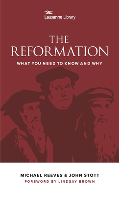 The Reformation: What You Need to Know and Why - Cameron, Jem (Editor), and Stott, Rev Dr John (Contributions by), and Brown, Lindsay (Contributions by)