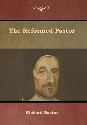 The Reformed Pastor - Baxter, Richard