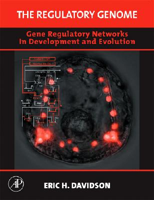 The Regulatory Genome: Gene Regulatory Networks in Development and Evolution - Davidson, Eric H