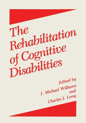 The Rehabilitation of Cognitive Disabilities - Long, Charles J (Editor), and Williams, J M (Editor)