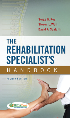 The Rehabilitation Specialist's Handbook - Roy, Serge H, Scd, PT, and Wolf, Steven L, PhD, PT, Fapta, and Scalzitti, David A, PT, PhD, Ocs