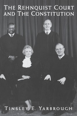 The Rehnquist Court and the Constitution - Yarbrough, Tinsley E