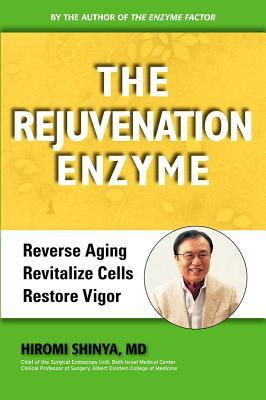 The Rejuvenation Enzyme: Reverse Aging Revitalize Cells Restore Vigor - Shinya, MD Hiromi