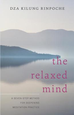 The Relaxed Mind - Dza Kilung, Rinpoche, and Thondup, Tulku