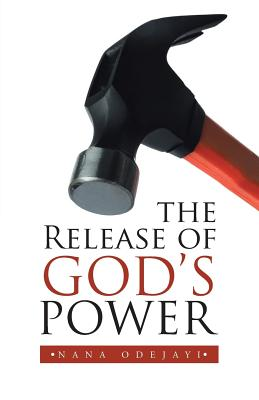 The Release of God's Power - Odejayi, Nana