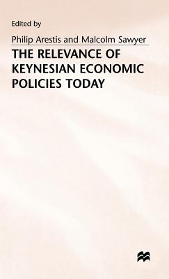 The Relevance of Keynesian Economic Policies Today - Arestis, Philip (Editor), and Sawyer, Malcolm (Editor)