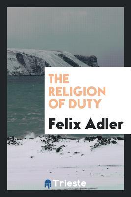 The Religion of Duty - Adler, Felix