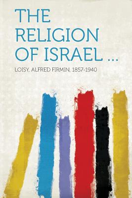 The Religion of Israel - 1857-1940, Loisy Alfred Firmin (Creator)