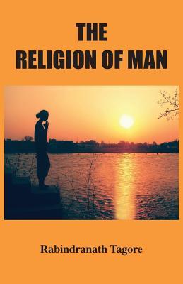The Religion of Man - Tagore, Rabindranath