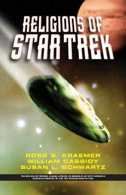 The Religions of Star Trek - Kraemer, Ross Shepard, and Cassidy, William, and Schwartz, Susan