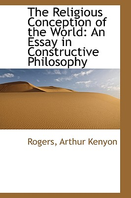 The Religious Conception of the World: An Essay in Constructive Philosophy - Kenyon, Rogers Arthur