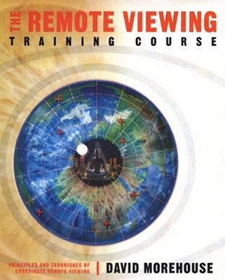 The Remote Viewing Training Course: Principles and Techniques of Coordinate Remote Viewing - Morehouse, David