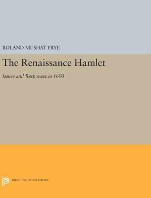 The Renaissance Hamlet: Issues and Responses in 1600 - Frye, Roland Mushat