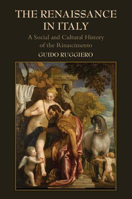The Renaissance in Italy: A Social and Cultural History of the Rinascimento - Ruggiero, Guido