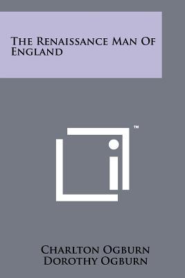 The Renaissance Man of England - Ogburn, Charlton, and Ogburn, Dorothy