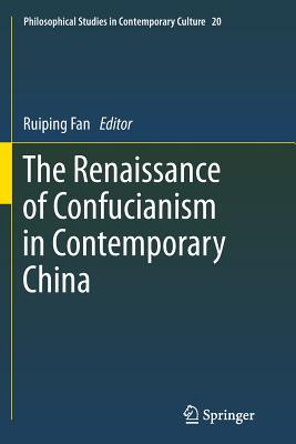 The Renaissance of Confucianism in Contemporary China - Fan, Ruiping (Editor)