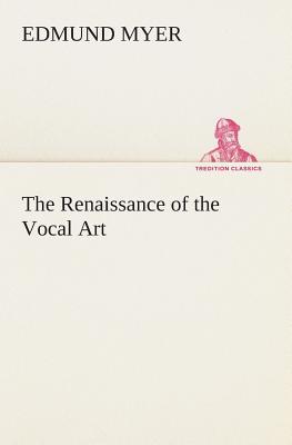 The Renaissance of the Vocal Art - Myer, Edmund
