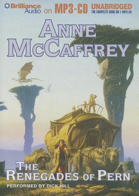 The Renegades of Pern - McCaffrey, Anne, and Hill, Dick (Read by)