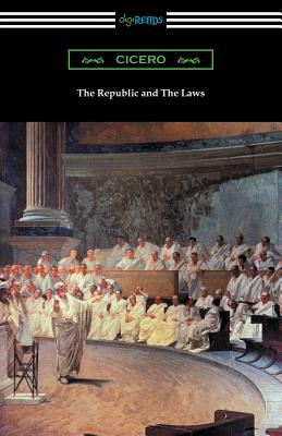 The Republic and the Laws - Cicero, Marcus Tullius, and Yonge, C D (Translated by)