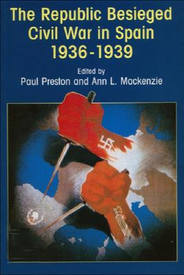 The Republic Besieged: Civil War in Spain 1936-1939 - Preston, Paul, and MacKenzie, Ann L (Editor), and Preston, Paul (Editor)