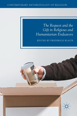 The Request and the Gift in Religious and Humanitarian Endeavors - Klaits, Frederick (Editor)