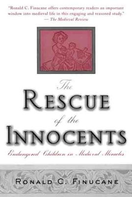 The Rescue of the Innocents: Endangered Children in Medieval Miracles - Finucane, Richard C, and Finucane, Ronald C