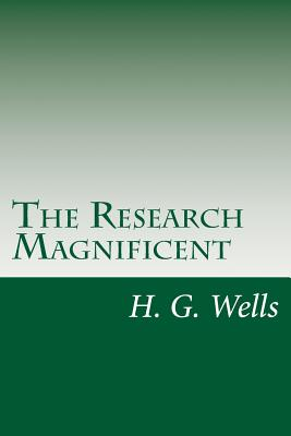 The Research Magnificent - Wells, H G