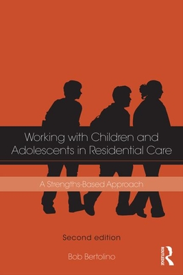 The Residential Youth Care Worker in Action: A Collaborative, Strengths-Based Approach - Bertolino, Bob