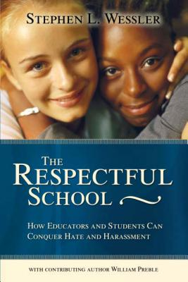 The Respectful School: How Educators and Students Can Conquer Hate and Harassment - Wessler, Stephen