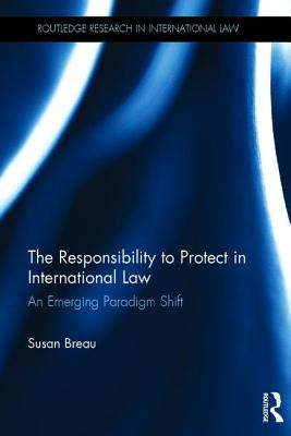 The Responsibility to Protect in International Law: An Emerging Paradigm Shift - Breau, Susan