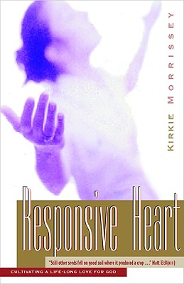 The Responsive Heart: Cultivating a Life-Long Love for God: A Bible Study for Women Based on the Parable of the Sower - Morrissey, Kirkie, and Peterson, Eugene H