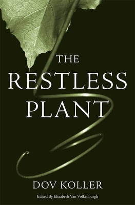 The Restless Plant - Koller, Dov, and Van Volkenburgh, Elizabeth (Editor)