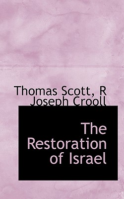 The Restoration of Israel - Scott, Thomas, and Crooll, R Joseph