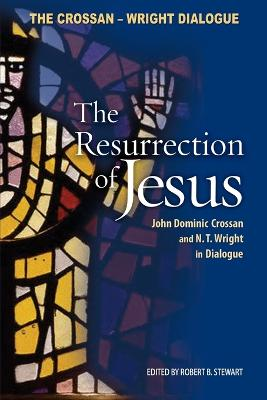 The Resurrection of Jesus: John Dominic Crossan and N. T. Wright in Dialogue - Crossan, John Dominic