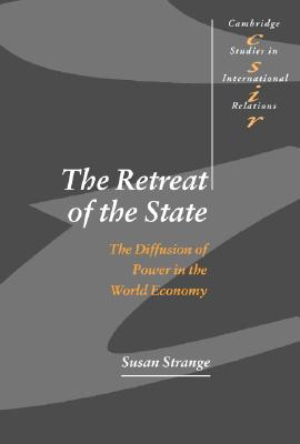 The Retreat of the State: The Diffusion of Power in the World Economy - Strange, Susan