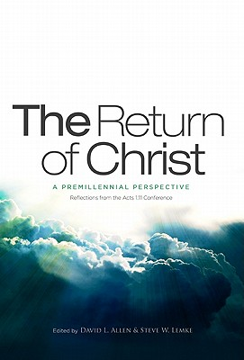 The Return of Christ: A Premillennial Perspective - Allen, David L, PH.D. (Editor), and Lemke, Steve W (Editor)