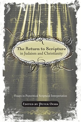 The Return to Scripture in Judaism and Christianity - Ochs, Peter (Editor)
