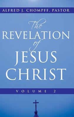 The Revelation of Jesus Christ: Volume 2 - Chompff Pastor, Alfred J
