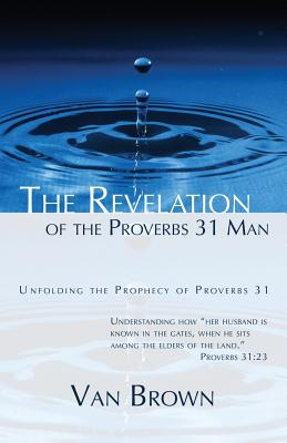 The Revelation of the Proverbs 31 Man - Brown, Van