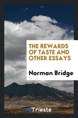 The Rewards of Taste and Other Essays - Bridge, Norman