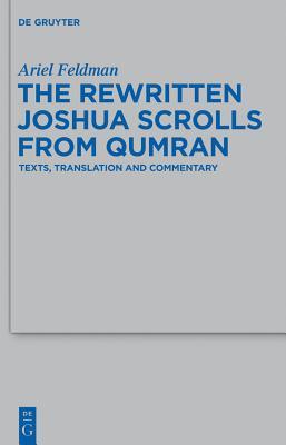 The Rewritten Joshua Scrolls from Qumran: Texts, Translations, and Commentary - Feldman, Ariel