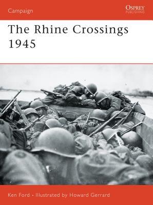 The Rhine Crossings 1945 - Ford, Ken