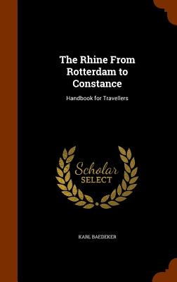 The Rhine from Rotterdam to Constance: Handbook for Travellers - Baedeker, Karl