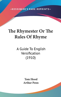 The Rhymester or the Rules of Rhyme: A Guide to English Versification (1910) - Hood, Tom, and Penn, Arthur (Editor)